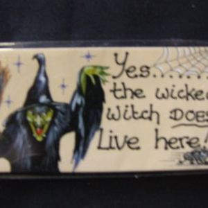 Yes the Wicked Witch ....
