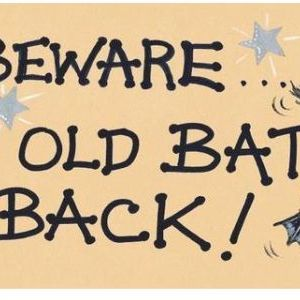 Beware the Old Bat is Back!