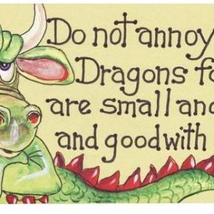 Do Not Annoy The Dragons for you are.....