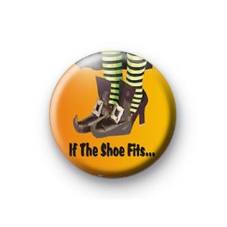 If the Shoe Fits Badge  - SOLD OUT