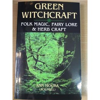 Green Witchcraft - Folk Magic, Fairy Lore and Herb Craft