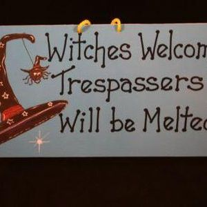 Witches Welcome Trespassers Will Be Melted!